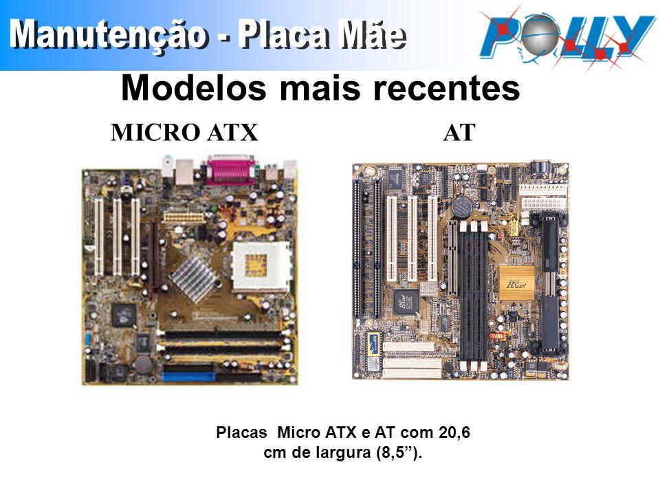 Modelos mais recentes Placas Micro ATX e AT com 20,6 cm de largura (8,5). MICRO ATXAT