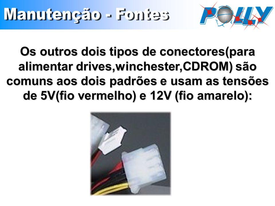 Os outros dois tipos de conectores(para alimentar drives,winchester,CDROM) são comuns aos dois padrões e usam as tensões de 5V(fio vermelho) e 12V (fi