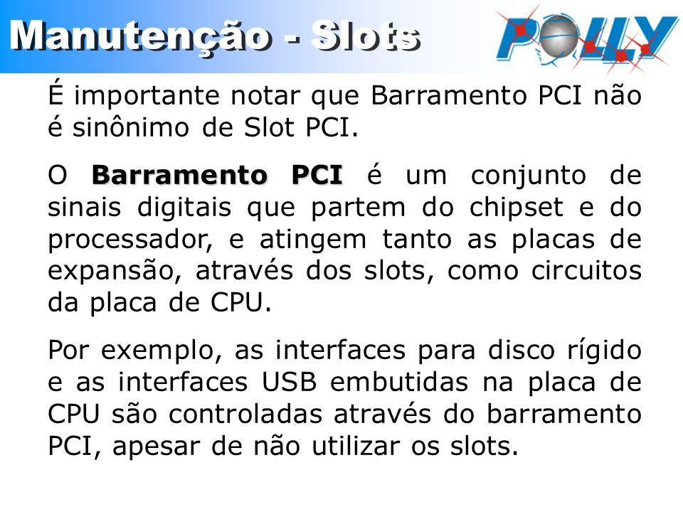 É importante notar que Barramento PCI não é sinônimo de Slot PCI. Barramento PCI O Barramento PCI é um conjunto de sinais digitais que partem do chips