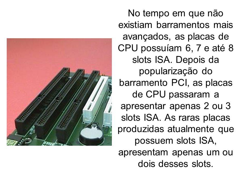 No tempo em que não existiam barramentos mais avançados, as placas de CPU possuíam 6, 7 e até 8 slots ISA. Depois da popularização do barramento PCI,