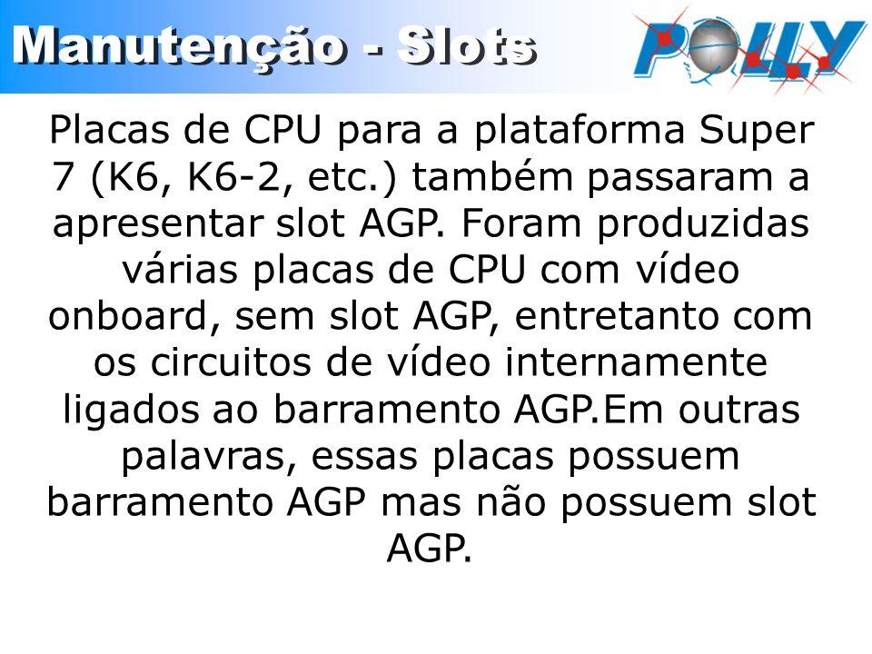 Placas de CPU para a plataforma Super 7 (K6, K6-2, etc.) também passaram a apresentar slot AGP. Foram produzidas várias placas de CPU com vídeo onboar