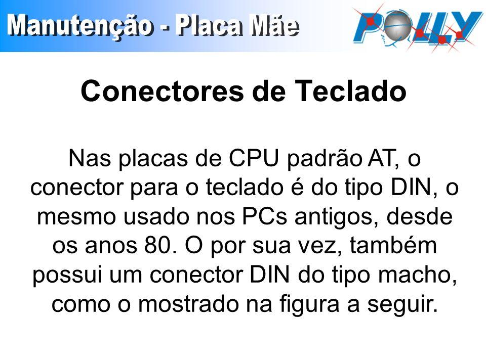 Conectores de Teclado Nas placas de CPU padrão AT, o conector para o teclado é do tipo DIN, o mesmo usado nos PCs antigos, desde os anos 80. O por sua