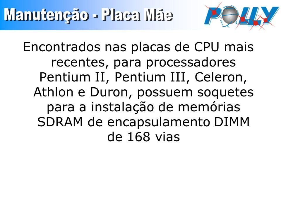 Encontrados nas placas de CPU mais recentes, para processadores Pentium II, Pentium III, Celeron, Athlon e Duron, possuem soquetes para a instalação d
