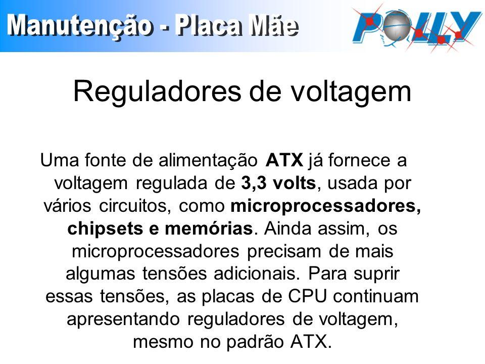 Reguladores de voltagem Uma fonte de alimentação ATX já fornece a voltagem regulada de 3,3 volts, usada por vários circuitos, como microprocessadores,