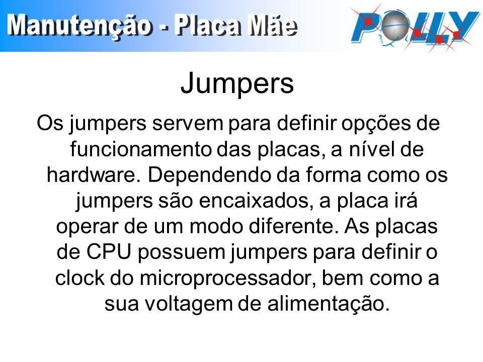 Jumpers Os jumpers servem para definir opções de funcionamento das placas, a nível de hardware. Dependendo da forma como os jumpers são encaixados, a
