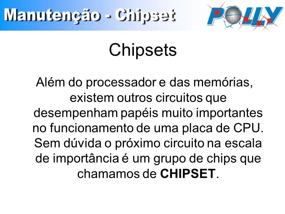 Chipsets Além do processador e das memórias, existem outros circuitos que desempenham papéis muito importantes no funcionamento de uma placa de CPU. S