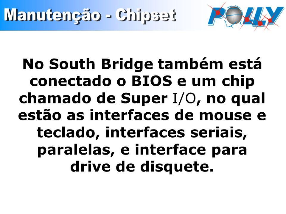 No South Bridge também está conectado o BIOS e um chip chamado de Super I/O, no qual estão as interfaces de mouse e teclado, interfaces seriais, paral
