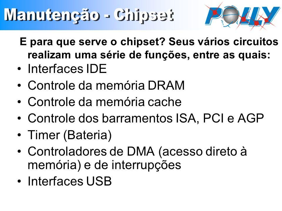 E para que serve o chipset? Seus vários circuitos realizam uma série de funções, entre as quais: Interfaces IDE Controle da memória DRAM Controle da m