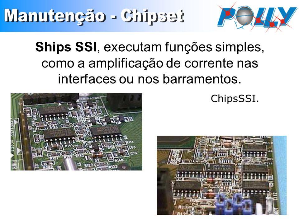 Ships SSI, executam funções simples, como a amplificação de corrente nas interfaces ou nos barramentos. ChipsSSI.