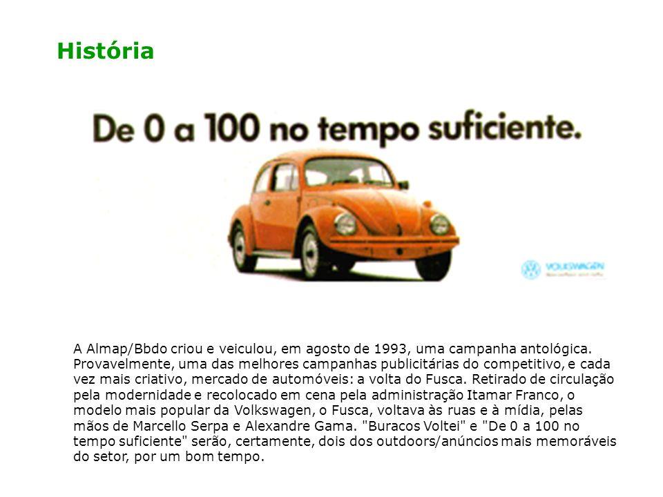 História A Almap/Bbdo criou e veiculou, em agosto de 1993, uma campanha antológica. Provavelmente, uma das melhores campanhas publicitárias do competi