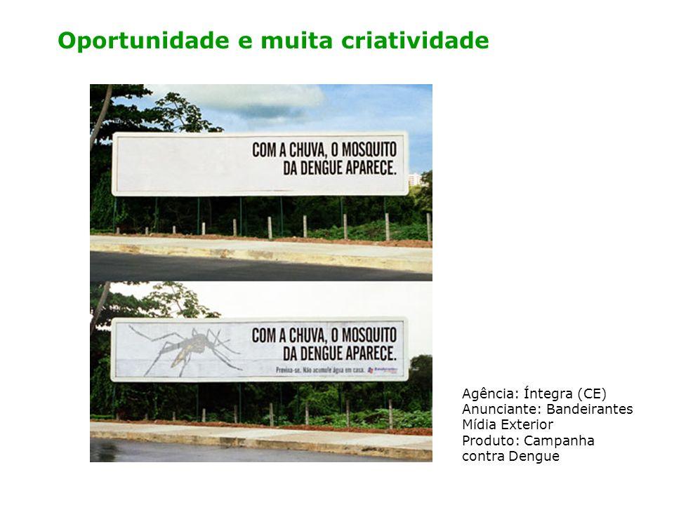 Oportunidade e muita criatividade Agência: Íntegra (CE) Anunciante: Bandeirantes Mídia Exterior Produto: Campanha contra Dengue