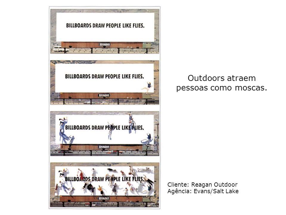 Outdoors atraem pessoas como moscas. Cliente: Reagan Outdoor Agência: Evans/Salt Lake