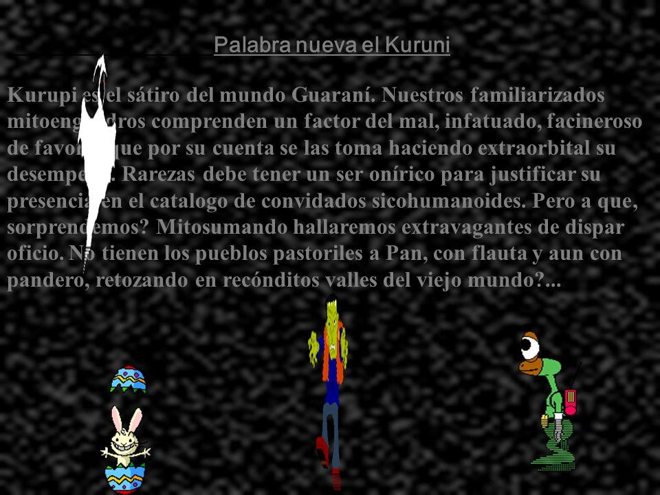 Palabra nueva el Kuruni Kurupi es el sátiro del mundo Guaraní.