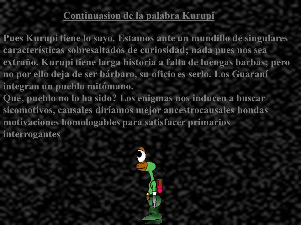 Palabra nueva el Kuruni Kurupi es el sátiro del mundo Guaraní. Nuestros familiarizados mitoengendros comprenden un factor del mal, infatuado, facinero