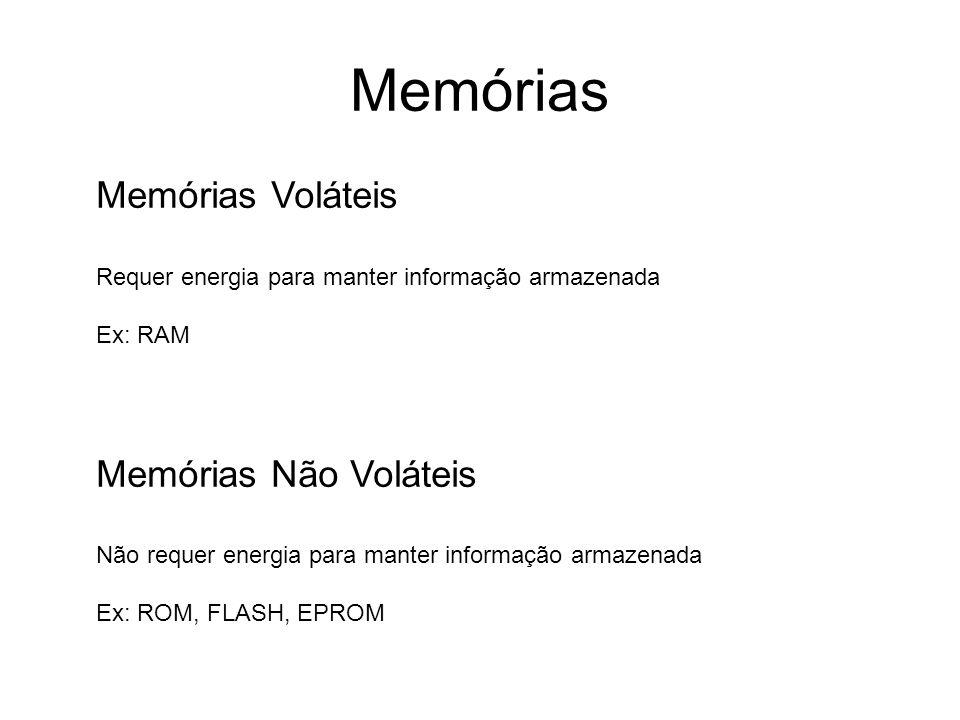 Memórias Memórias Voláteis Requer energia para manter informação armazenada Ex: RAM Memórias Não Voláteis Não requer energia para manter informação ar