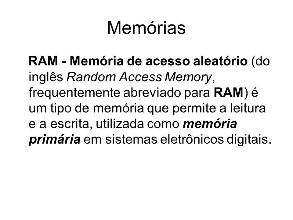 Memórias RAM - Memória de acesso aleatório (do inglês Random Access Memory, frequentemente abreviado para RAM) é um tipo de memória que permite a leit
