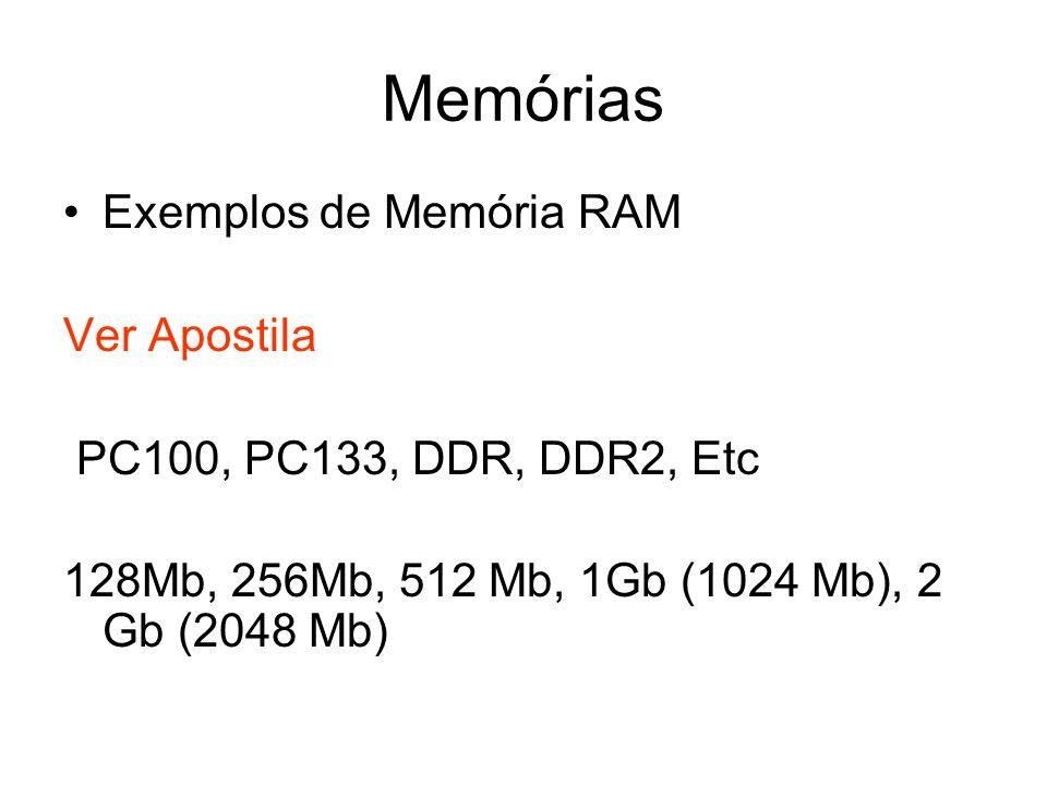 Exemplos de Memória RAM Ver Apostila PC100, PC133, DDR, DDR2, Etc 128Mb, 256Mb, 512 Mb, 1Gb (1024 Mb), 2 Gb (2048 Mb)