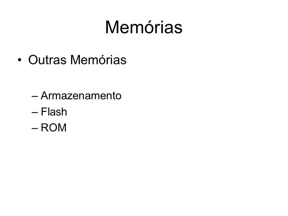 Memórias Outras Memórias –Armazenamento –Flash –ROM