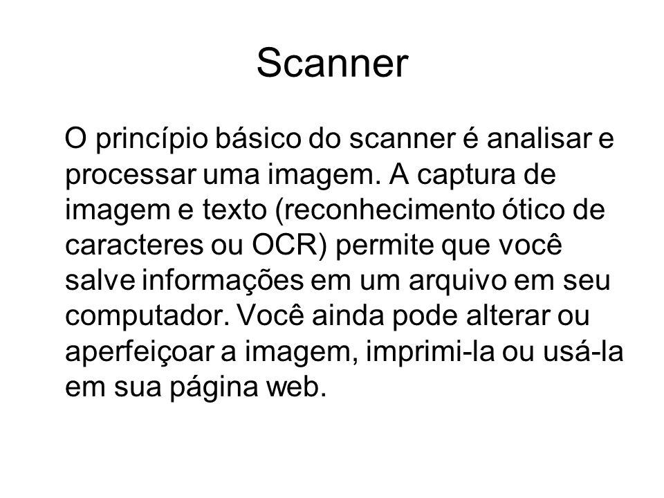 Scanner O princípio básico do scanner é analisar e processar uma imagem. A captura de imagem e texto (reconhecimento ótico de caracteres ou OCR) permi