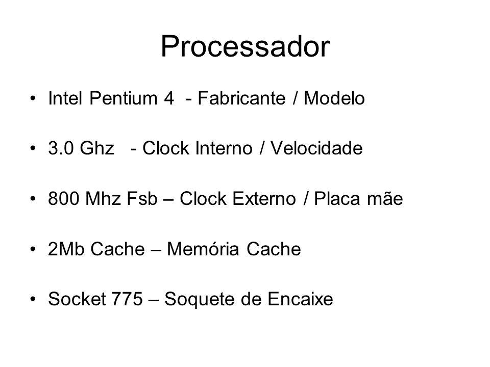Intel Pentium 4 - Fabricante / Modelo 3.0 Ghz - Clock Interno / Velocidade 800 Mhz Fsb – Clock Externo / Placa mãe 2Mb Cache – Memória Cache Socket 77