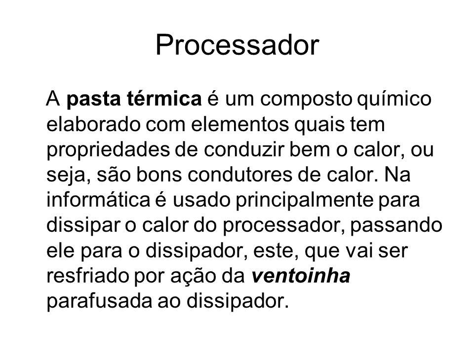 Processador A pasta térmica é um composto químico elaborado com elementos quais tem propriedades de conduzir bem o calor, ou seja, são bons condutores