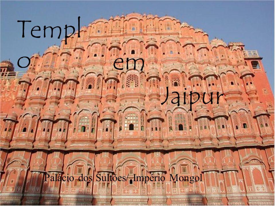 Templ o Palácio dos Sultões/ Império Mongol em Jaipur