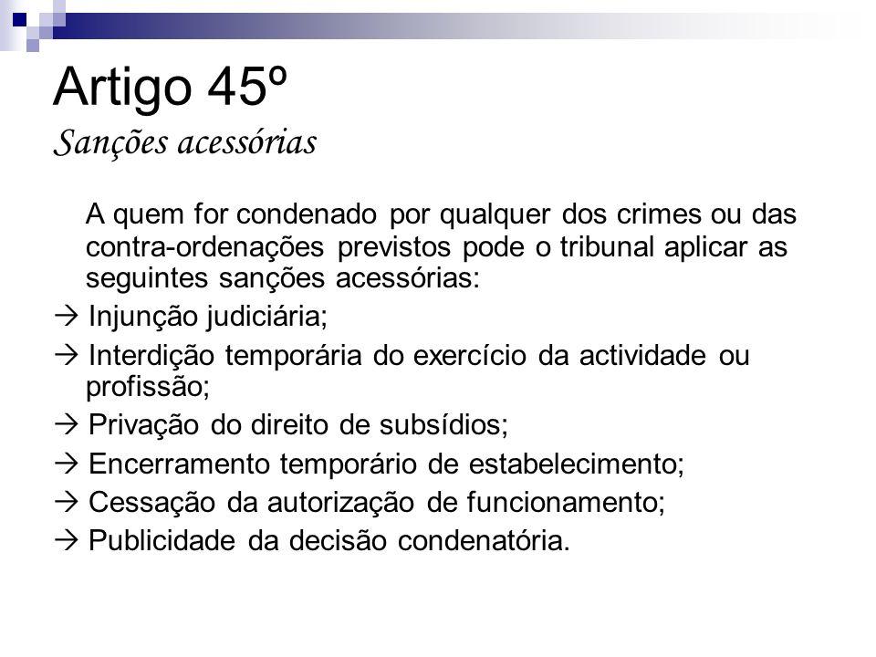 Artigo 45º Sanções acessórias A quem for condenado por qualquer dos crimes ou das contra-ordenações previstos pode o tribunal aplicar as seguintes san