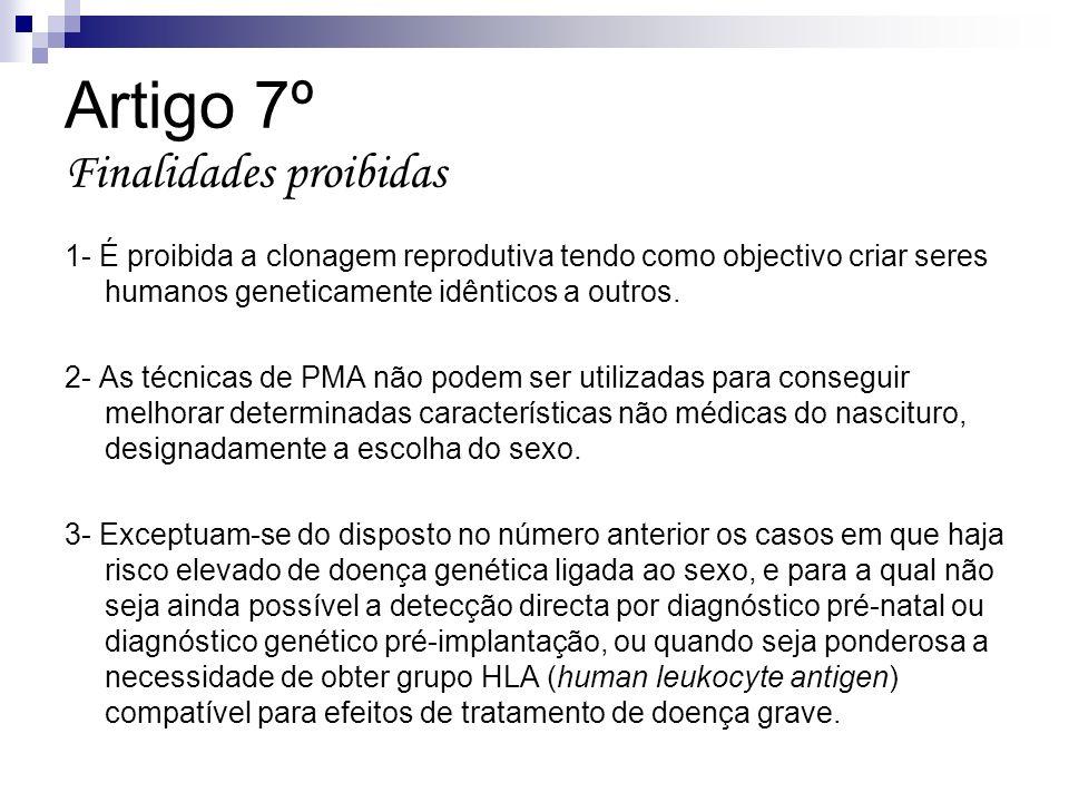 Artigo 7º Finalidades proibidas 1- É proibida a clonagem reprodutiva tendo como objectivo criar seres humanos geneticamente idênticos a outros. 2- As