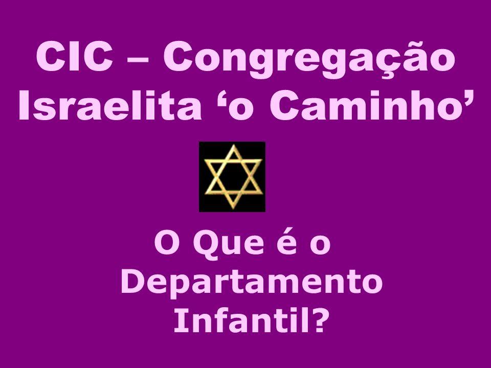 CIC – Congregação Israelita o Caminho O Que é o Departamento Infantil?