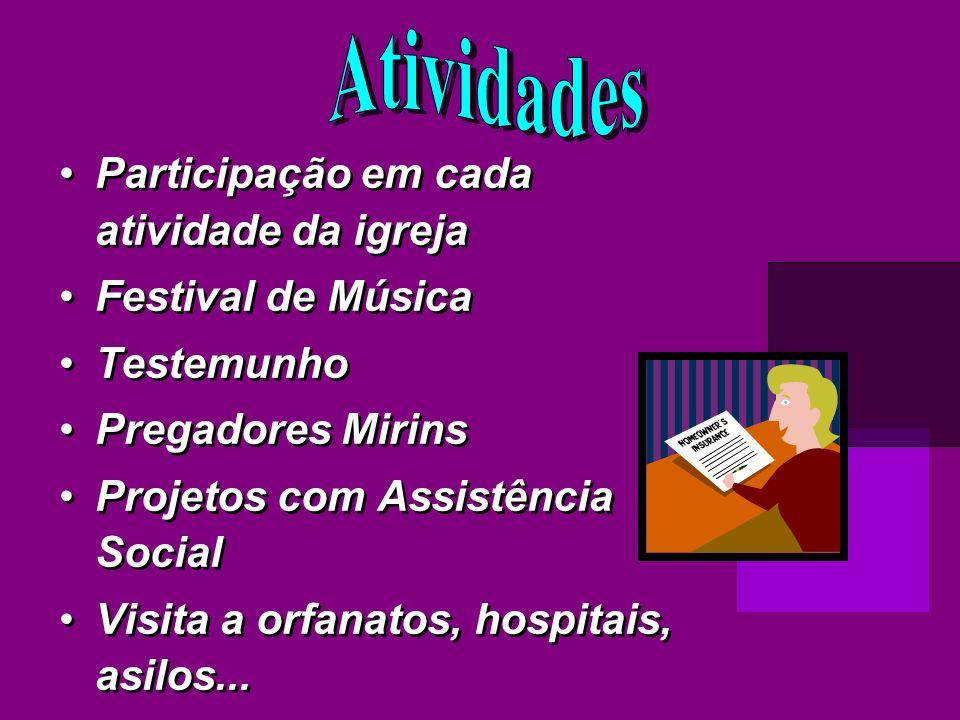 Participação em cada atividade da igreja Festival de Música Testemunho Pregadores Mirins Projetos com Assistência Social Visita a orfanatos, hospitais, asilos...