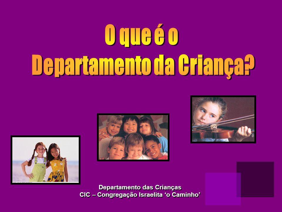 Departamento das Crianças CIC – Congregação Israelita o Caminho Departamento das Crianças CIC – Congregação Israelita o Caminho