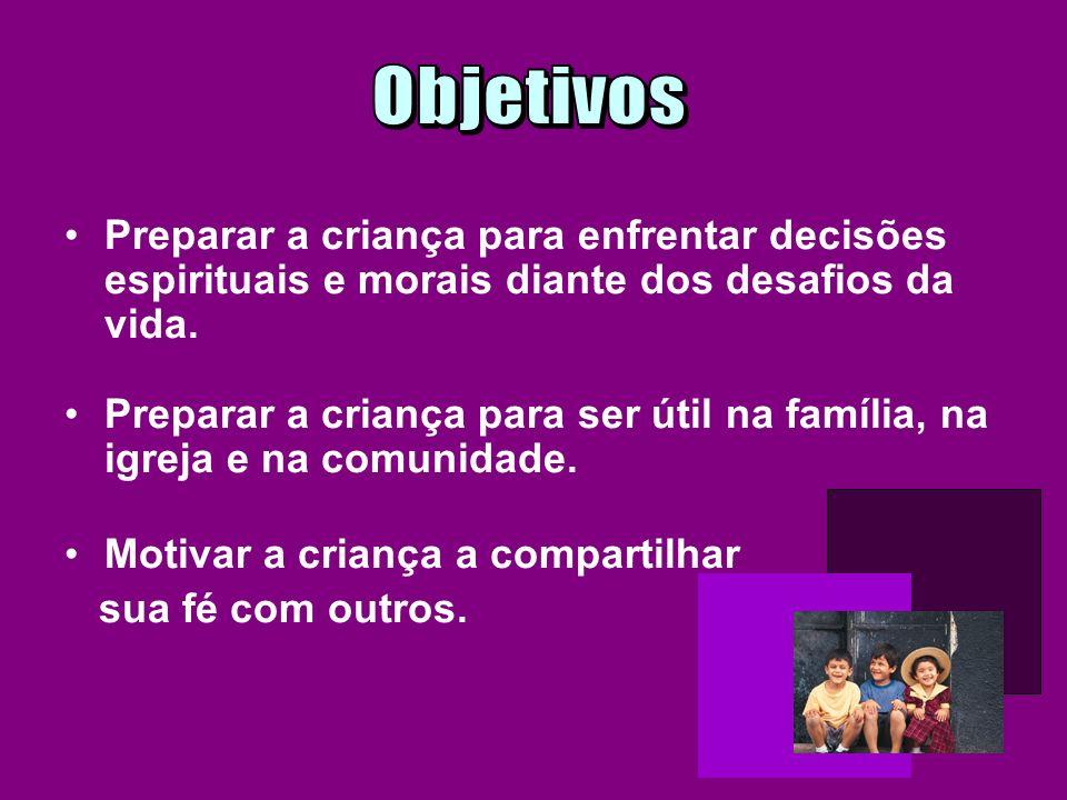 Preparar a criança para enfrentar decisões espirituais e morais diante dos desafios da vida.