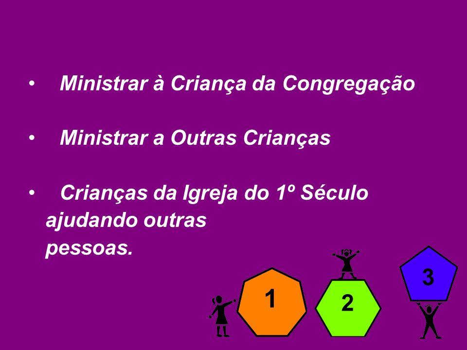 Ministrar à Criança da Congregação Ministrar a Outras Crianças Crianças da Igreja do 1º Século ajudando outras pessoas.