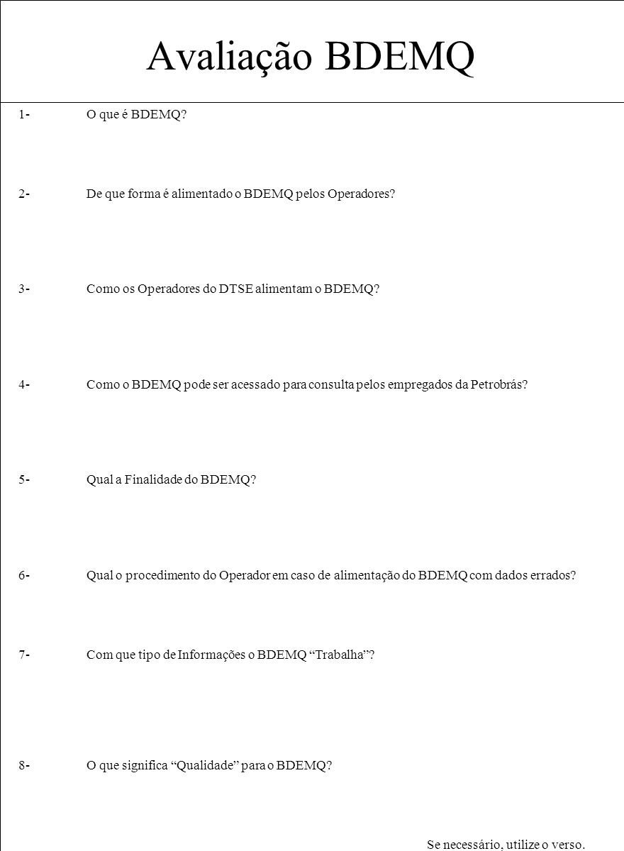 Avaliação BDEMQ 1-O que é BDEMQ? 2-De que forma é alimentado o BDEMQ pelos Operadores? 3-Como os Operadores do DTSE alimentam o BDEMQ? 4-Como o BDEMQ