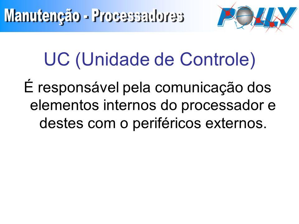 UC (Unidade de Controle) É responsável pela comunicação dos elementos internos do processador e destes com o periféricos externos.