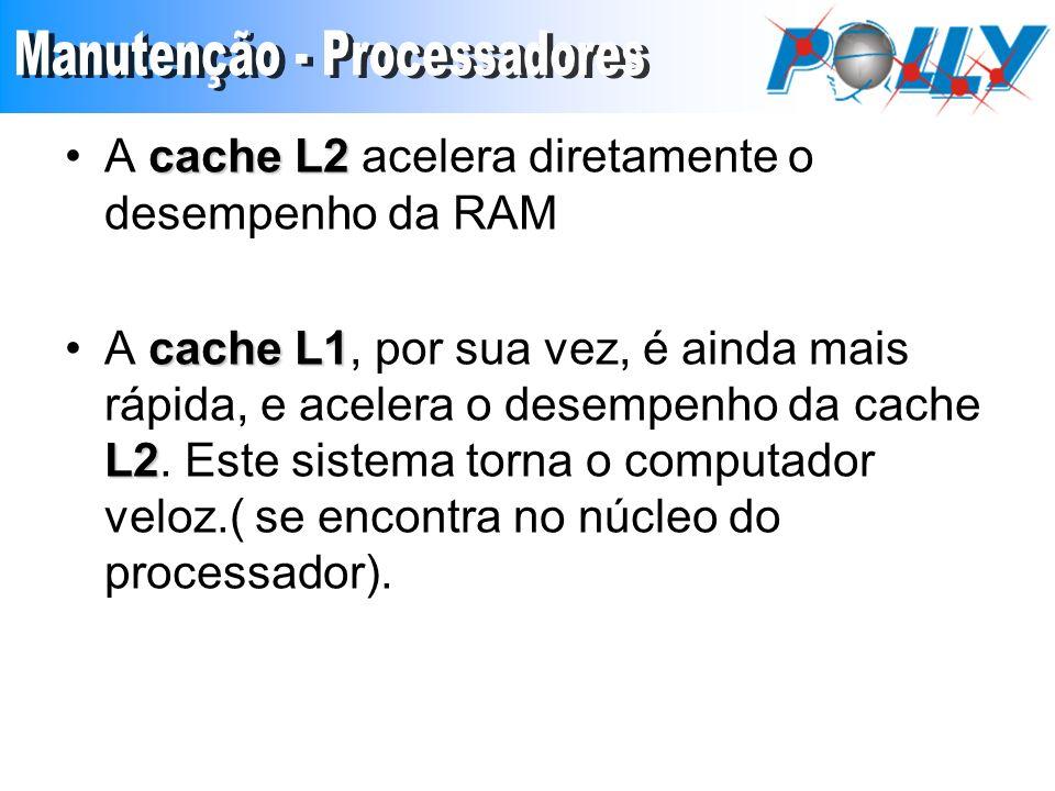 cache L2A cache L2 acelera diretamente o desempenho da RAM cache L1 L2A cache L1, por sua vez, é ainda mais rápida, e acelera o desempenho da cache L2.