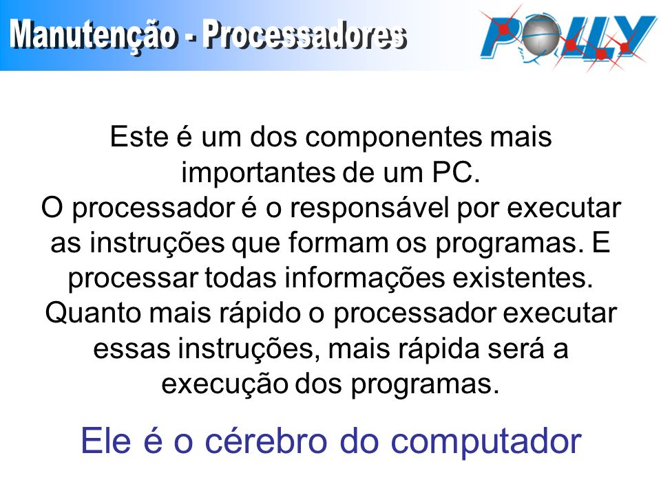 O processador também é conhecido como: UCP – Unidade Central de Processamento ou do inglês CPU – Central de Processing Unit.
