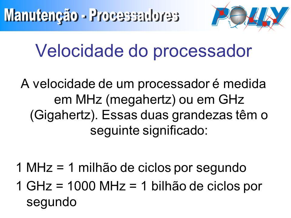 Velocidade do processador A velocidade de um processador é medida em MHz (megahertz) ou em GHz (Gigahertz).