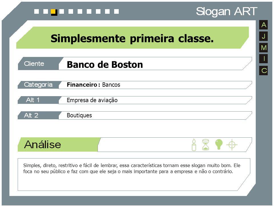 Banco de Boston Financeiro : Bancos Empresa de aviação Boutiques Simplesmente primeira classe. Simples, direto, restritivo e fácil de lembrar, essa ca