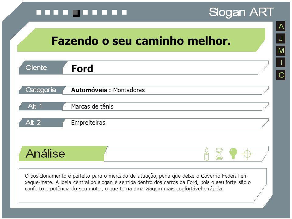 Ford Automóveis : Montadoras Marcas de tênis Empreiteiras Fazendo o seu caminho melhor. O posicionamento é perfeito para o mercado de atuação, pena qu