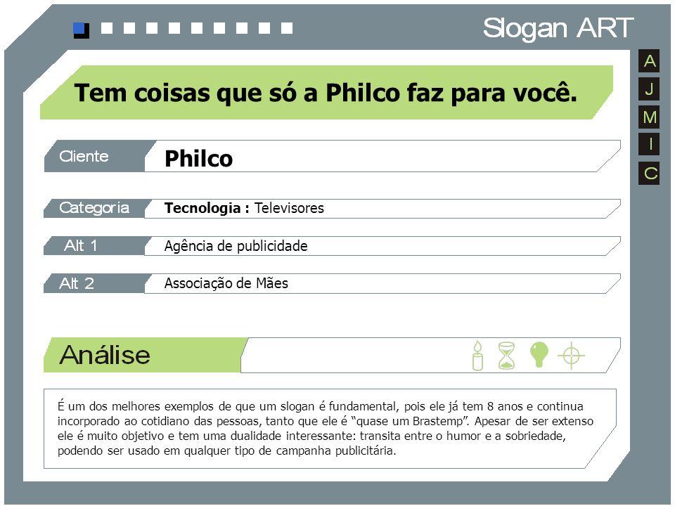 Philco Tecnologia : Televisores Agência de publicidade Associação de Mães Tem coisas que só a Philco faz para você. É um dos melhores exemplos de que