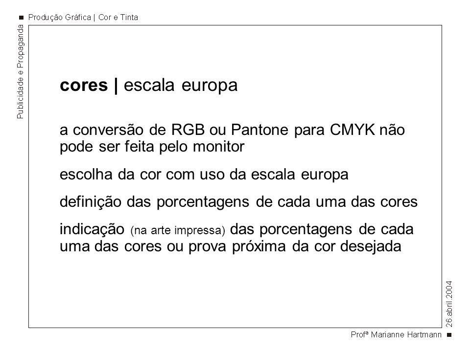 cores | escala europa a conversão de RGB ou Pantone para CMYK não pode ser feita pelo monitor escolha da cor com uso da escala europa definição das po