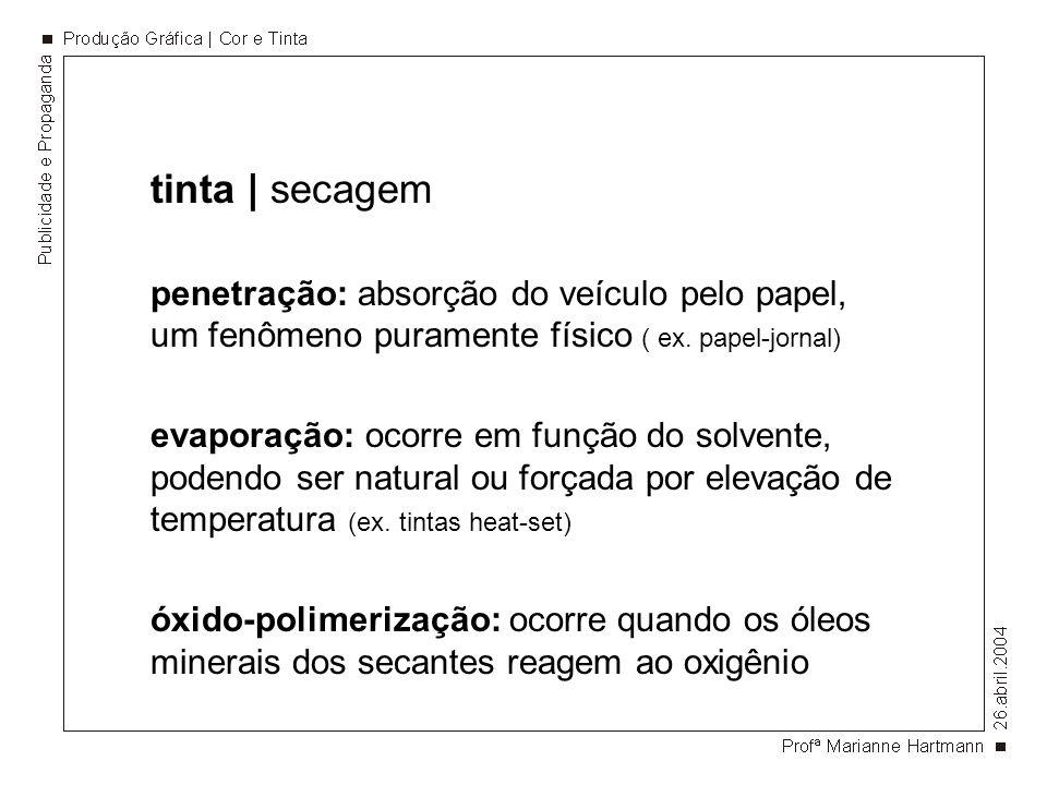 tinta | secagem penetração: absorção do veículo pelo papel, um fenômeno puramente físico ( ex. papel-jornal) evaporação: ocorre em função do solvente,