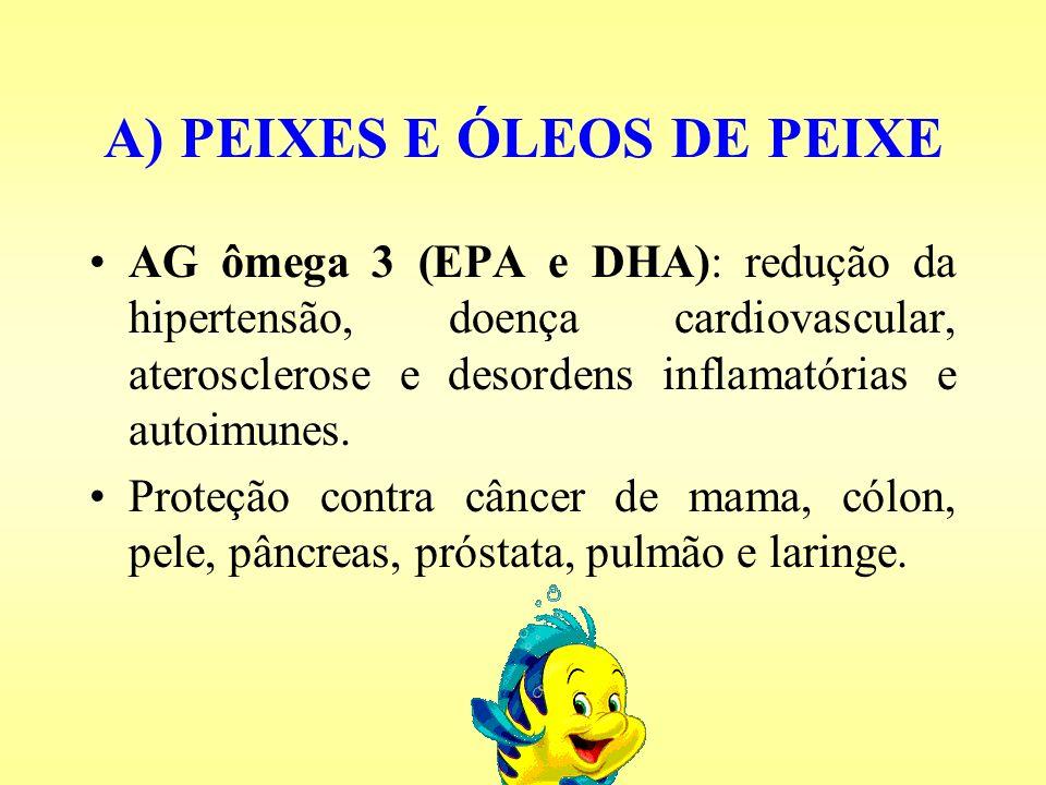 A) PEIXES E ÓLEOS DE PEIXE AG ômega 3 (EPA e DHA): redução da hipertensão, doença cardiovascular, aterosclerose e desordens inflamatórias e autoimunes