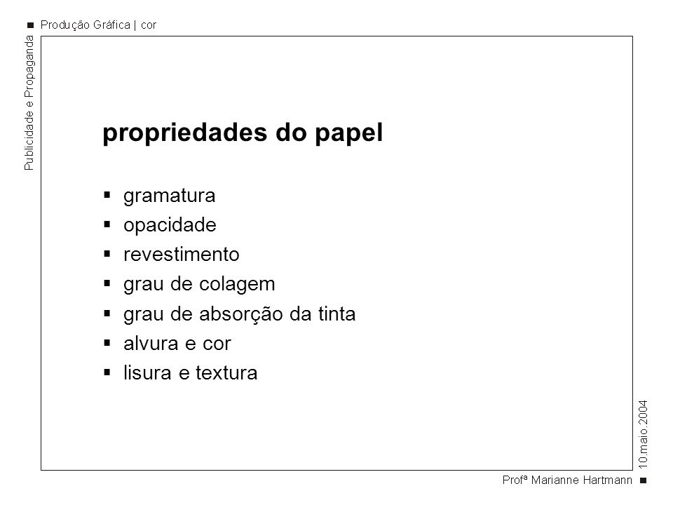 propriedades do papel gramatura opacidade revestimento grau de colagem grau de absorção da tinta alvura e cor lisura e textura