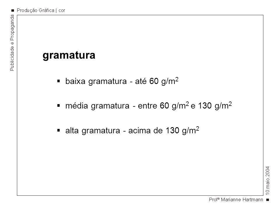 gramatura baixa gramatura - até 60 g/m 2 média gramatura - entre 60 g/m 2 e 130 g/m 2 alta gramatura - acima de 130 g/m 2