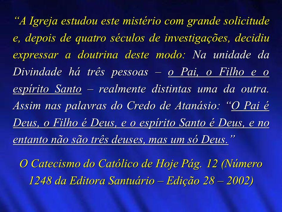 A Igreja estudou este mistério com grande solicitude e, depois de quatro séculos de investigações, decidiu expressar a doutrina deste modo: Na unidade