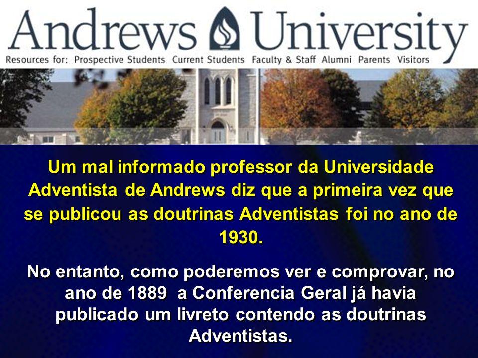 Um mal informado professor da Universidade Adventista de Andrews diz que a primeira vez que se publicou as doutrinas Adventistas foi no ano de 1930. N