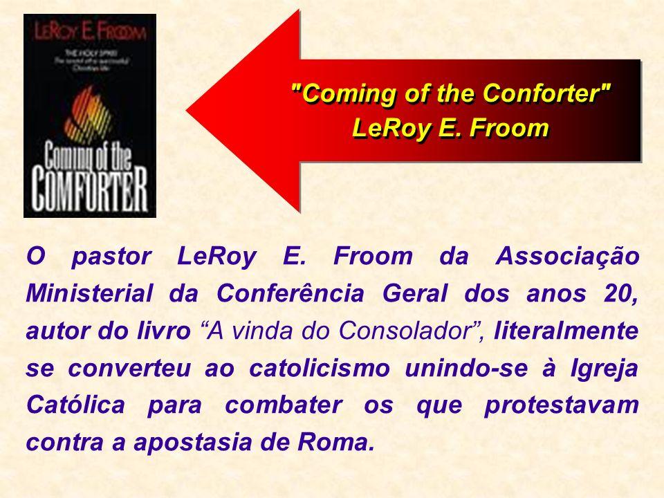 O pastor LeRoy E. Froom da Associação Ministerial da Conferência Geral dos anos 20, autor do livro A vinda do Consolador, literalmente se converteu ao