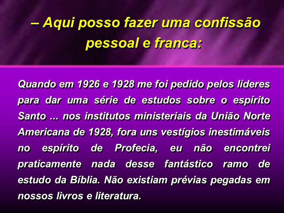 – Aqui posso fazer uma confissão pessoal e franca: Quando em 1926 e 1928 me foi pedido pelos líderes para dar uma série de estudos sobre o espírito Sa